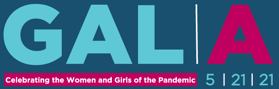 GALA - May 21, 2021 - Celebrating the Women and Girls of the Pandemic